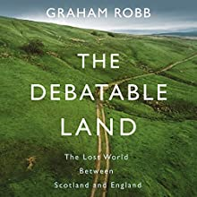 The Debatable Land Audiobook by Graham Robb Narrated by Saul Reichlin