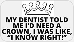 My Dentist Told Me I'd Need A Crown - 500 Stickers Pack 2.25 x 1.25 inches
