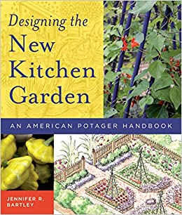 Designing the New Kitchen Garden: An American Potager Handbook ...