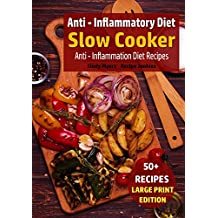 Anti - Inflammatory Diet - Slow Cooker: Anti - Inflammation Diet Recipes (Slow Cooker - Large Print Book 5)