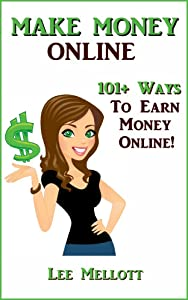 Make Money Online: 101+ Ways To Earn Money Online! (Work From Home Book 3)