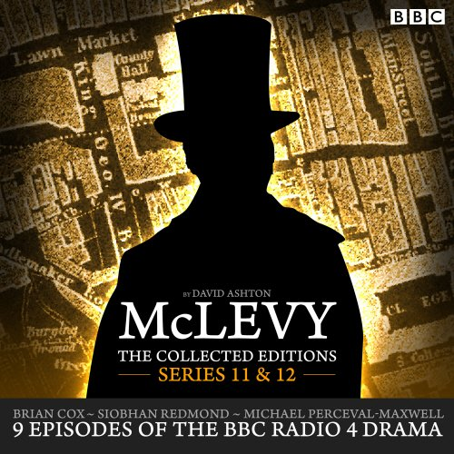 McLevy The Collected Editions: Series 11 & 12: BBC Radio 4 Full-Cast Dramas