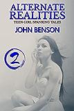 Alternate Realities - Volume Two: teen girl spanking tales (English Edition)