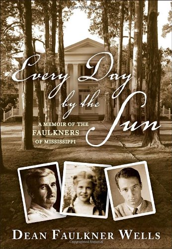 Download Every Day by the Sun: A Memoir of the Faulkners of Mississippi pdf epub