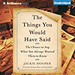 The Things You Would Have Said: The Chance to Say What You Always Wanted Them to Know | Jackie Hooper