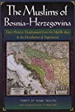 The Muslims of Bosnia-Herzegovina: Their Historic Development from the Middle Ages to the Dissolution of Yugoslavia, Second Edition (Harvard Middle Eastern Monographs)