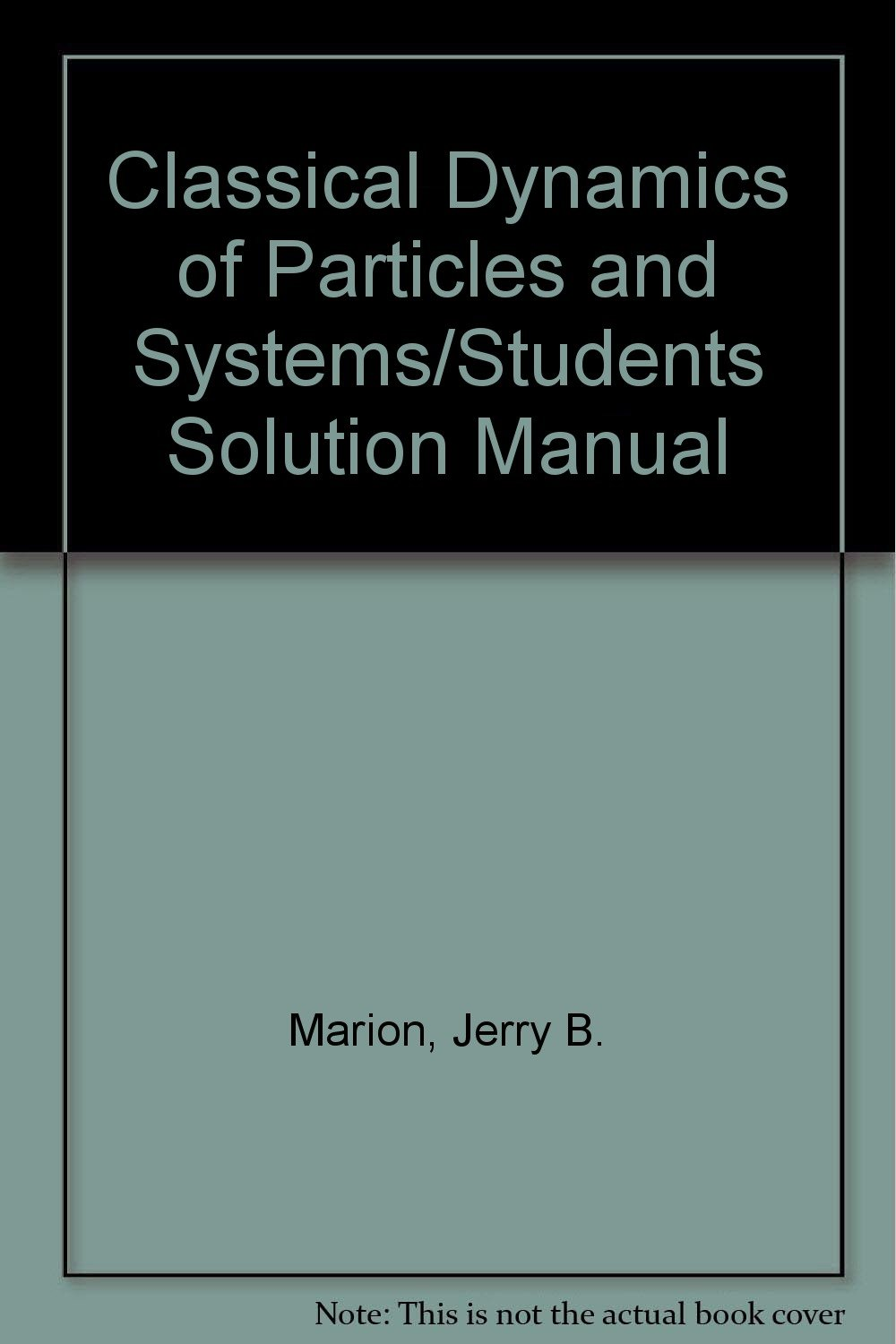 Classical Dynamics of Particles and Systems/Students Solution Manual:  Amazon.co.uk: Jerry B. Marion, Stephen T. Thornton: 9780155076426: Books
