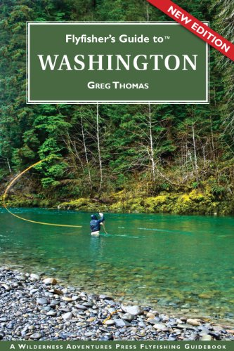 Flyfisher's Guide to Washington (The Wilderness Adventures Flyfisher's Guide Series) (The Wilderness Adventures Flyfisher's Guide Series) (Fishing Washington State Guide)