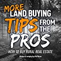 More Land Buying Tips from the Pros: How to Buy Rural Real Estate Audiobook by Pat Porter Narrated by Pat Porter