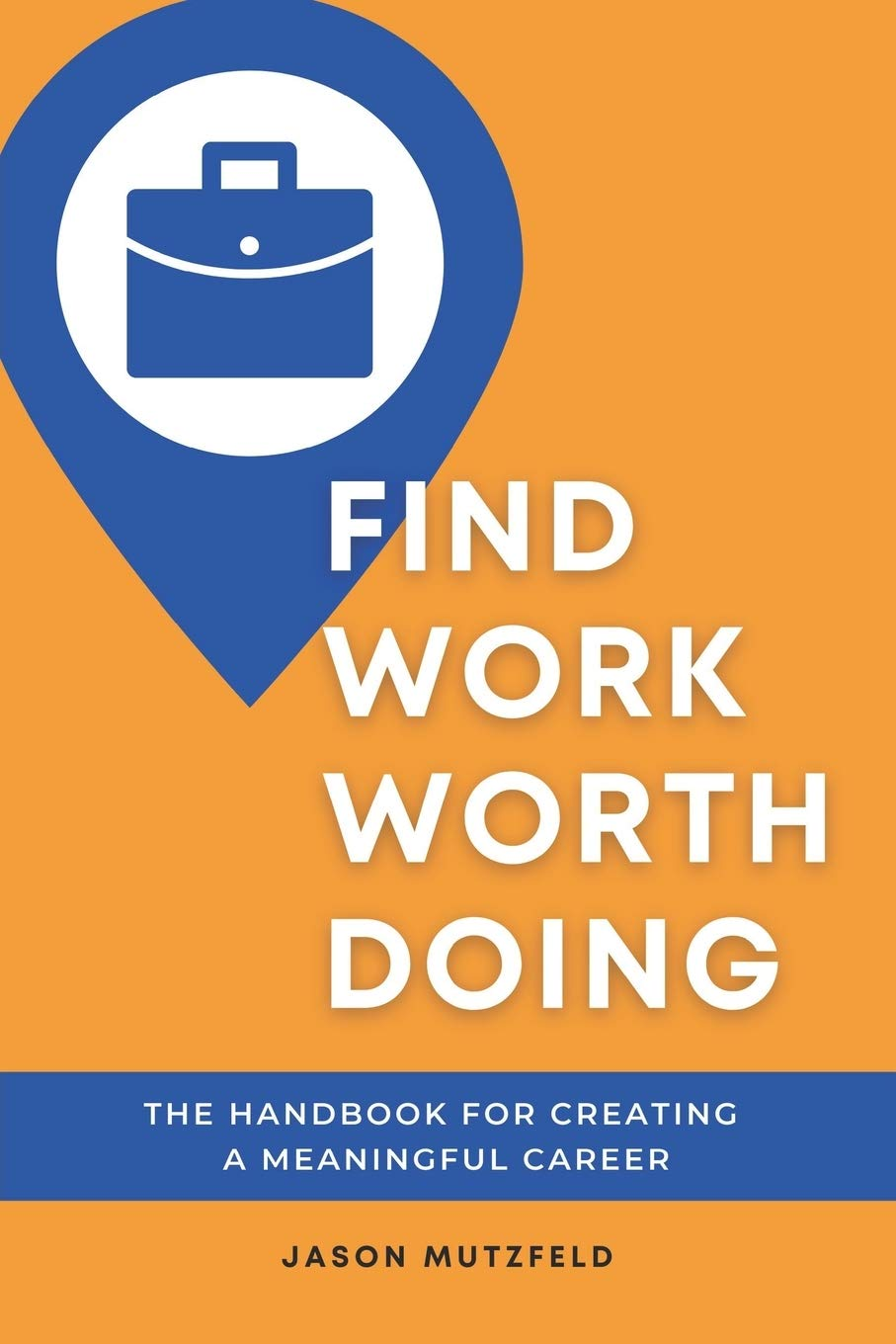 Image for Find Work Worth Doing: The Handbook for Creating a Meaningful Career