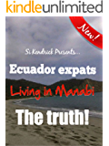Expats in Ecuador living here in Manabí the truth! (Starting out in Ecuador Book 1)