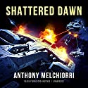 Shattered Dawn Audiobook by Anthony Melchiorri Narrated by Bradford Hastings