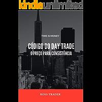 Código do Day Trade O preço para consistência: O divisor de águas para o sucesso. Se você é trader e não tem consistência, sua hora de brilhar chegou!!!