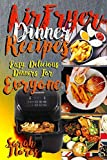 Airfryer Dinner Recipes: Airfryer Cookbook For Beginners And Food Lovers, Clean And Healthy Recipes, Cheap Ways To Cook In Your Airfryer, Vegan Options, Lose Weight With Clean Eating!