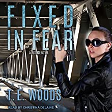 Fixed in Fear: Justice Series, Book 5 Audiobook by T. E. Woods Narrated by Christina Delaine
