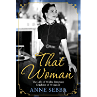 That Woman: The Life of Wallis Simpson, Duchess of Windsor (English Edition)