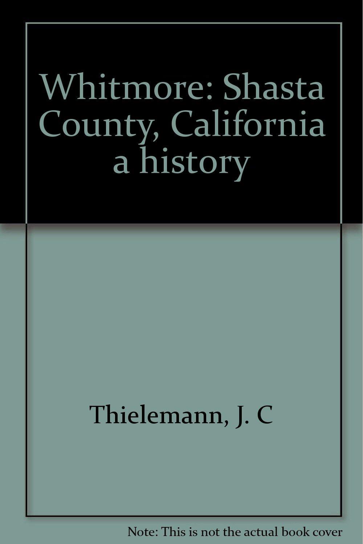 Download Whitmore: Shasta County, California a history pdf epub