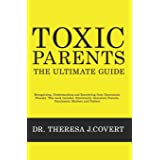Toxic Parents - The Ultimate Guide: Recognizing, Understanding and Recovering from Narcissistic Parents. This book includes:
