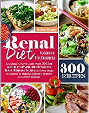 Renal Diet Cookbook For Beginners: A Comprehensive Guide With 300 Low Sodium Potassium, and Phosphorus Mouthwatering Recipes for Every Stage of Disease to Improve Kidney Function and Avoid Dialysis