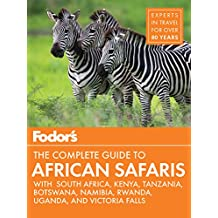 Fodor's the Complete Guide to African Safaris: with South Africa, Kenya, Tanzania, Botswana, Namibia, & Rwanda (Full-color Travel Guide)