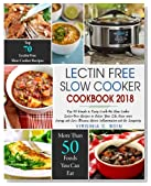 Lectin Free Slow Cooker Cookbook 2018: Top 70 Simple & Tasty Crock-Pot Slow Cooker Lectin-Free Recipes to Better Your Life, Have more Energy and Less ... Free Diet Crock Pot Slow Cooker Cookbook)