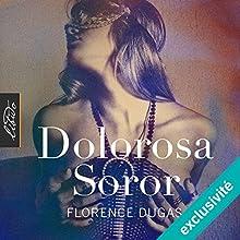 Dolorosa Soror | Livre audio Auteur(s) : Florence Dugas Narrateur(s) :  Gingembre