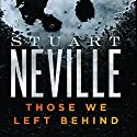 Those We Left Behind: The Belfast Novels Audiobook by Stuart Neville Narrated by Michelle Ferguson
