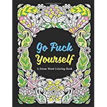 Go Fuck Yourself: A Swear Word Coloring Book to Relax and Unwind, Midnight Edition (Adult Coloring Books, Swear Words, Swear Coloring, Sweary Book, Swear Words Coloring Book, Sweary Coloring Book)