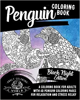penguin coloring book black night edition a coloring book for adults with 40 penguin coloring pages for relaxation and stress relief animal coloring books for adults volume 35