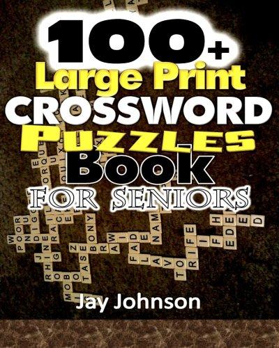 100+ Large Print Crossword Puzzle Book for Seniors: A Unique Large Print Crossword Puzzle Book For Adults Brain Exercise On Todays Contemporary Words ... (Brain Games For Seniors Series) (Volume 1) (English Type Senior)