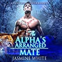 The Alpha's Arranged Mate: A Paranormal Shifter Romance Audiobook by Jasmine White Narrated by Beth Roeg