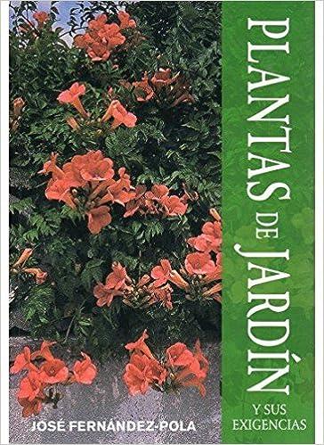 PLANTAS DE JARDIN Y SUS EXIGENCIAS GUÍAS DEL NATURALISTA-JARDINERÍA-PAISAJISMO: Amazon.es: FERNANDEZ-POLA, JOSE: Libros
