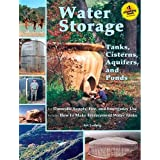 Water Storage: Tanks, Cisterns, Aquifers, and Ponds for Domestic Supply, Fire and Emergency Use--Includes How to Make Ferroce