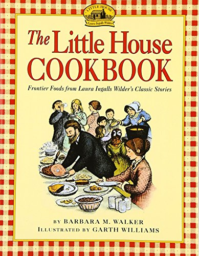 The Little House Cookbook: Frontier Foods from Laura Ingalls Wilder's Classic Stories by Barbara M. Walker