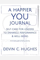 A Happier YOU Journal: Self-Care for Leaders to Enhance Performance & Well-Being Paperback