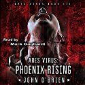 ARES Virus: Phoenix Rising: Volume 3 Audiobook by John O'Brien Narrated by Mark Gagliardi