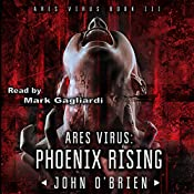 ARES Virus: Phoenix Rising: Volume 3 | John O'Brien