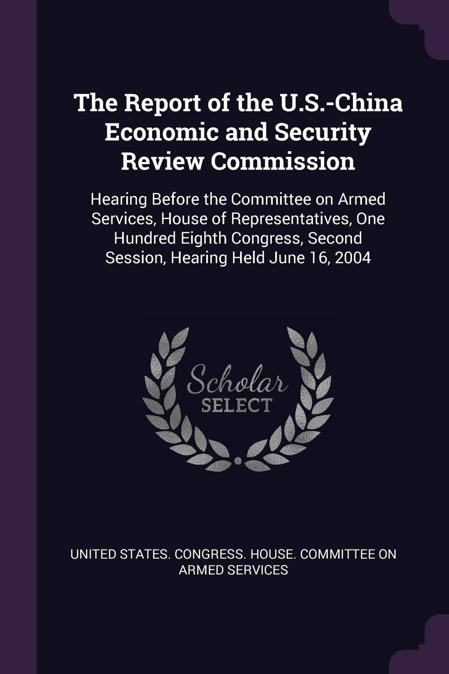 Read Online The Report of the U.S.-China Economic and Security Review Commission: Hearing Before the Committee on Armed Services, House of Representatives, One ... Second Session, Hearing Held June 16, 2004 PDF