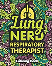 Respiratory Therapist Coloring Book: A Respiratory Therapy Coloring Book for Adults   A Funny & Inspirational Therapist Adult Coloring Book for Stress Relief & Relaxation   Respiratory Therapy Gifts for Women, Men.