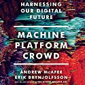 Machine, Platform, Crowd: Harnessing Our Digital Future Audiobook by Erik Brynjolfsson, Andrew McAfee Narrated by Jeff Cummings