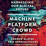 Machine, Platform, Crowd: Harnessing Our Digital Future | Erik Brynjolfsson,Andrew McAfee