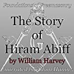 The Story of Hiram Abiff: Foundations of Freemasonry Series | William Harvey