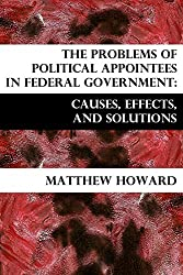 The Problems of Political Appointees in Federal Government: Causes, Effects, and Solutions (Educational Series Book 5)