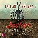 Jochen oder Die Nacht des Hasen Hörbuch von Michael Gantenberg Gesprochen von: Bastian Pastewka