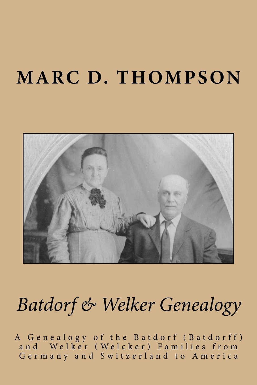Batdorf & Welker Genealogy: A Genealogy of the  Batdorf (Batdorff) and  Welker (Welcker) Families from Germany and Switzerland to America pdf epub