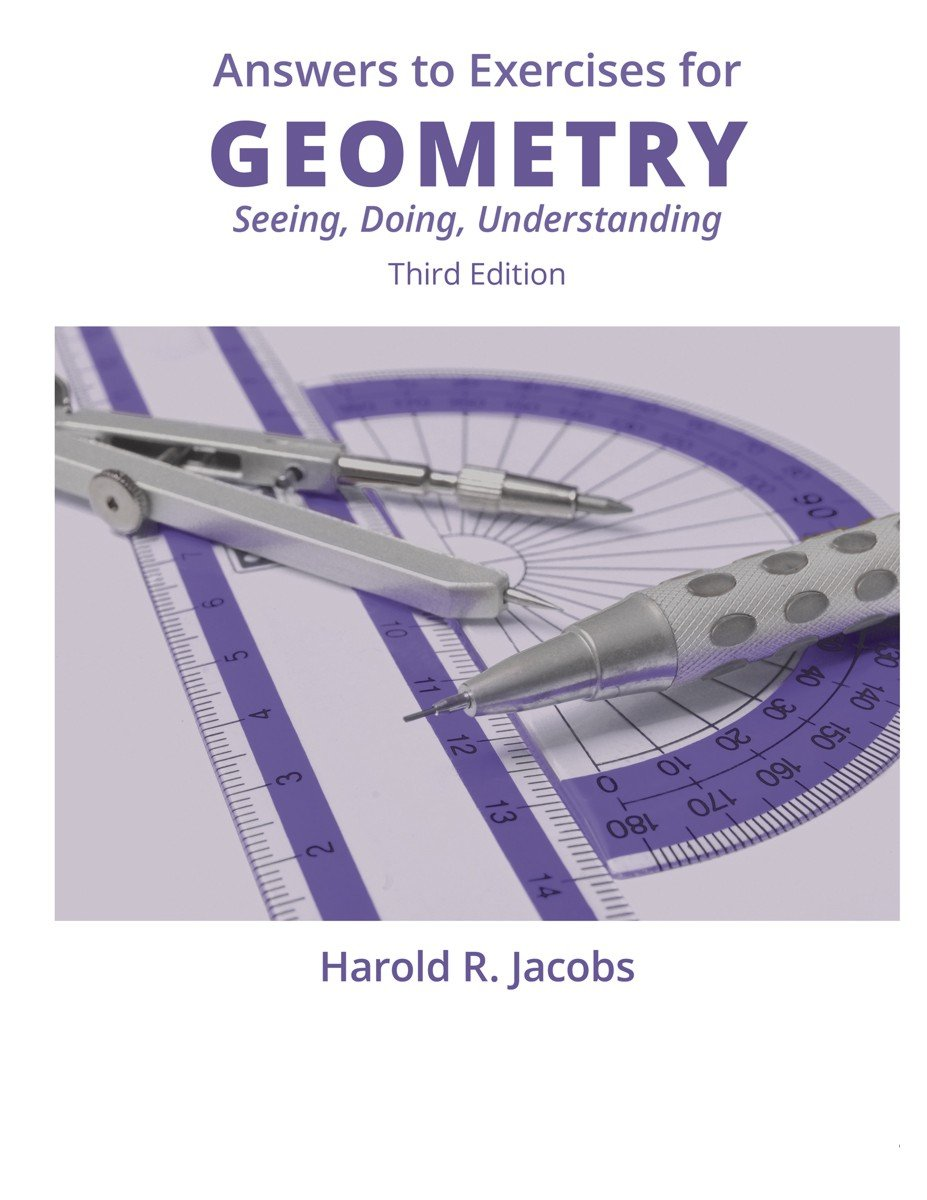 Answers to Exercises for Geometry: Seeing, Doing, Understanding: Harold R.  Jacobs: Amazon.com: Books