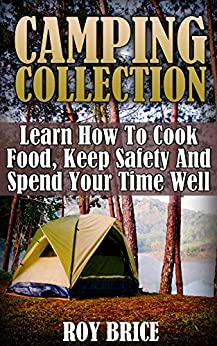 Download for free Camping Collection: Learn How To Cook Food, Keep Safety And Spend Your Time Well