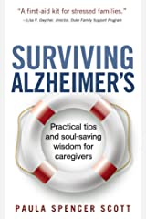 Surviving Alzheimer's: Practical tips and soul-saving wisdom for caregivers Kindle Edition