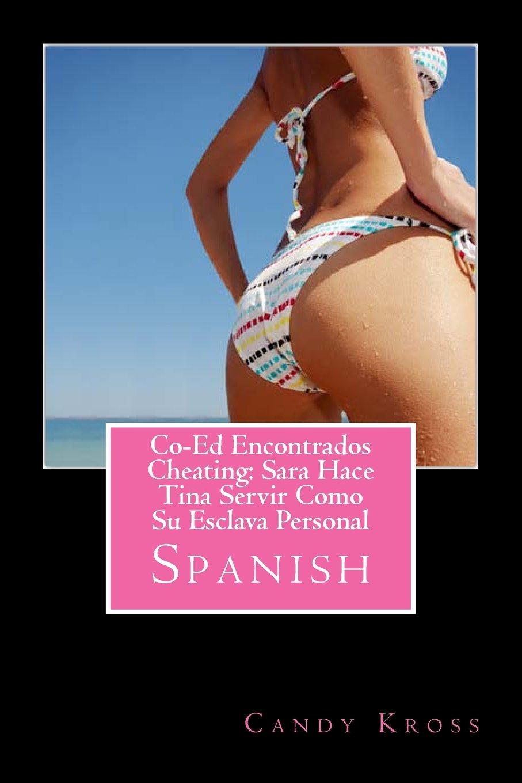 Co-Ed Encontrados Cheating: Sara Hace Tina Servir Como Su Esclava Personal (Spanish Edition): Candy Kross: 9781499135657: Amazon.com: Books