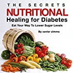 The Secrets of Nutritional Healing for Diabetes: Eat Your Way to Lower Sugar Levels | Xavier Zimms,Aaron Yelenick